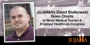 JUJAMA's David Bialkowski Goes Onsite at World Medical Tourism & Employer Healthcare Congress