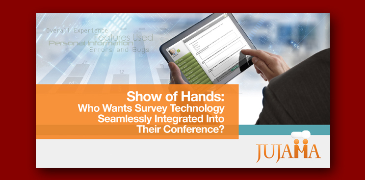 Show of Hands: Who Wants Survey Technology Seamlessly Integrated Into Their Conference?